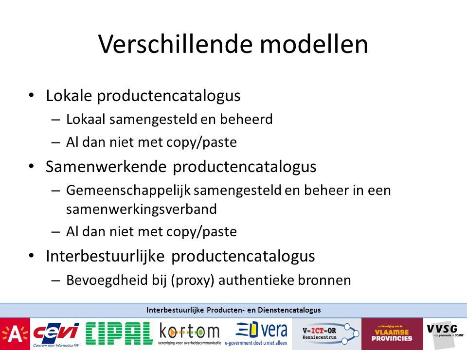 Interbestuurlijke Producten- en Dienstencatalogus Verschillende modellen Lokale productencatalogus – Lokaal samengesteld en beheerd – Al dan niet met