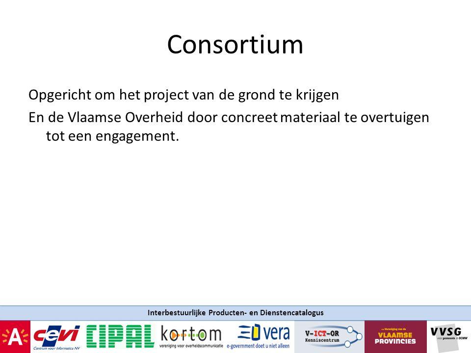 Interbestuurlijke Producten- en Dienstencatalogus Consortium Opgericht om het project van de grond te krijgen En de Vlaamse Overheid door concreet mat