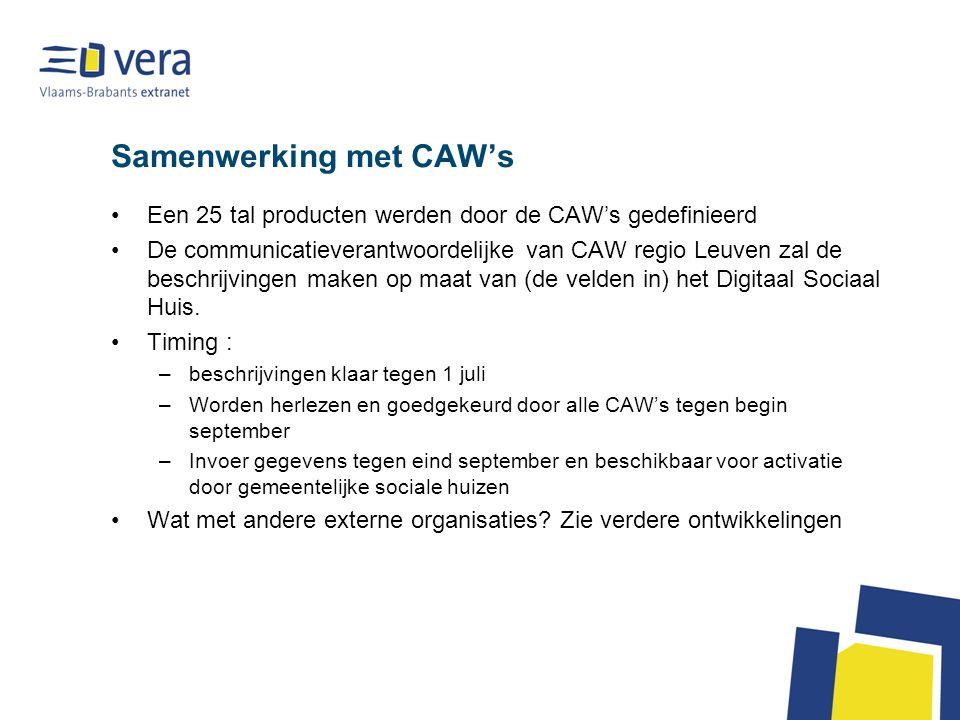 Samenwerking met CAW's Een 25 tal producten werden door de CAW's gedefinieerd De communicatieverantwoordelijke van CAW regio Leuven zal de beschrijvingen maken op maat van (de velden in) het Digitaal Sociaal Huis.