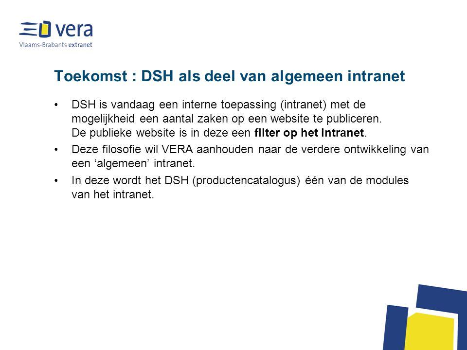 Toekomst : DSH als deel van algemeen intranet DSH is vandaag een interne toepassing (intranet) met de mogelijkheid een aantal zaken op een website te publiceren.