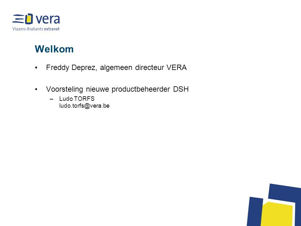 Welkom Freddy Deprez, algemeen directeur VERA Voorsteling nieuwe productbeheerder DSH –Ludo TORFS ludo.torfs@vera.be