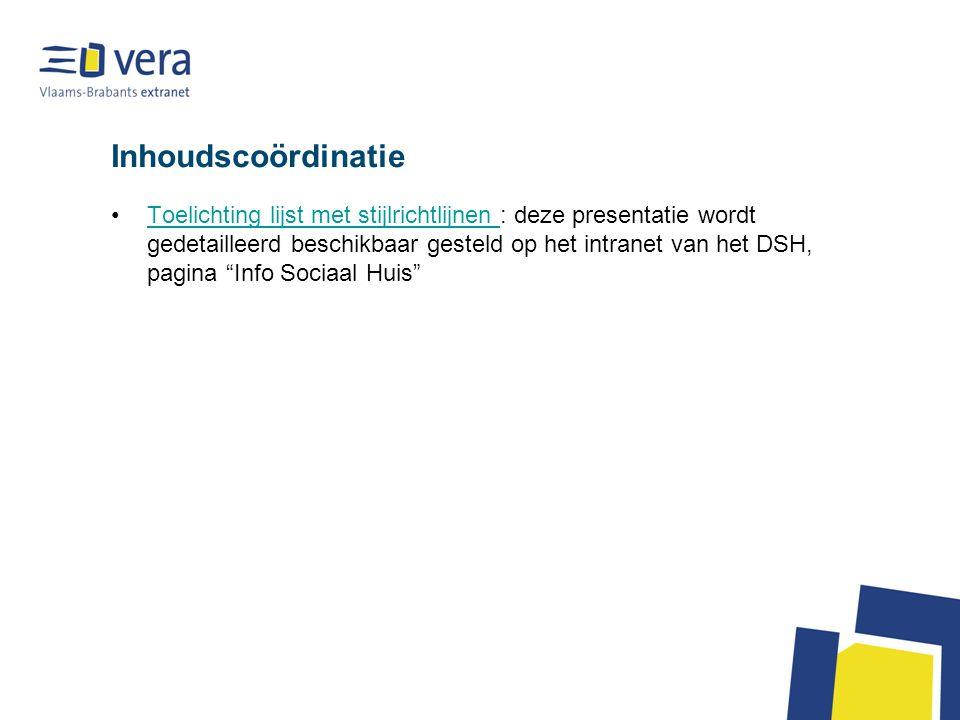Inhoudscoördinatie Toelichting lijst met stijlrichtlijnen : deze presentatie wordt gedetailleerd beschikbaar gesteld op het intranet van het DSH, pagina Info Sociaal Huis Toelichting lijst met stijlrichtlijnen