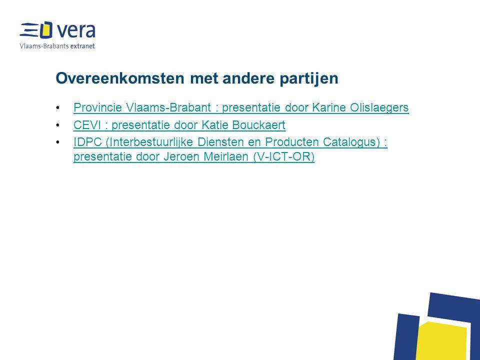 Overeenkomsten met andere partijen Provincie Vlaams-Brabant : presentatie door Karine Olislaegers CEVI : presentatie door Katie Bouckaert IDPC (Interbestuurlijke Diensten en Producten Catalogus) : presentatie door Jeroen Meirlaen (V-ICT-OR)IDPC (Interbestuurlijke Diensten en Producten Catalogus) : presentatie door Jeroen Meirlaen (V-ICT-OR)