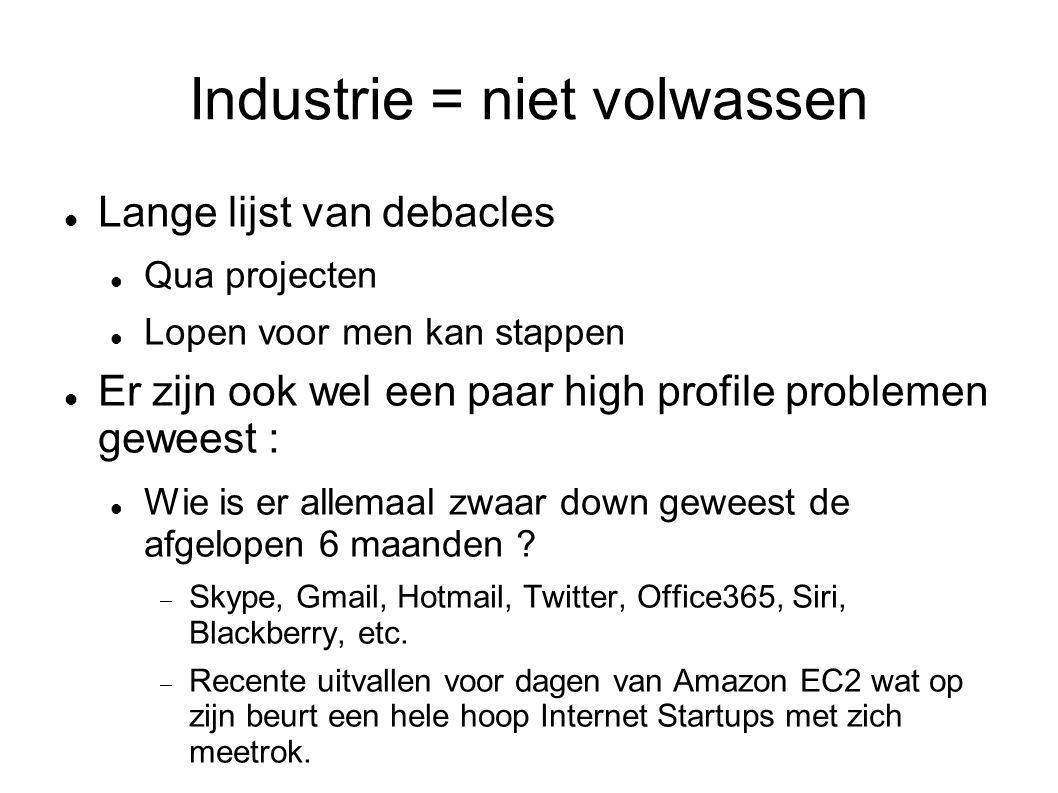 Industrie = niet volwassen Lange lijst van debacles Qua projecten Lopen voor men kan stappen Er zijn ook wel een paar high profile problemen geweest :
