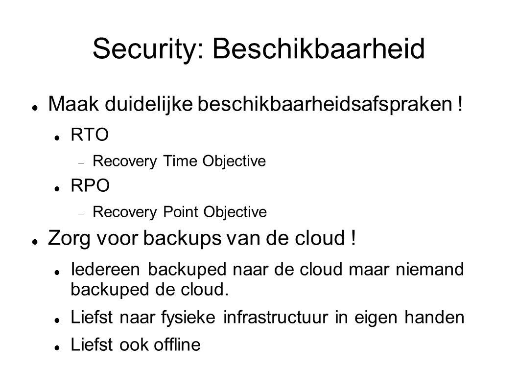 Security: Beschikbaarheid Maak duidelijke beschikbaarheidsafspraken ! RTO  Recovery Time Objective RPO  Recovery Point Objective Zorg voor backups v