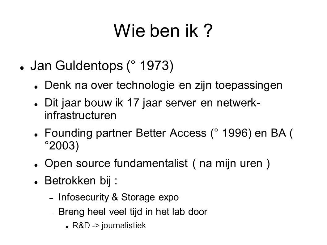 Wie ben ik ? Jan Guldentops (° 1973) Denk na over technologie en zijn toepassingen Dit jaar bouw ik 17 jaar server en netwerk- infrastructuren Foundin