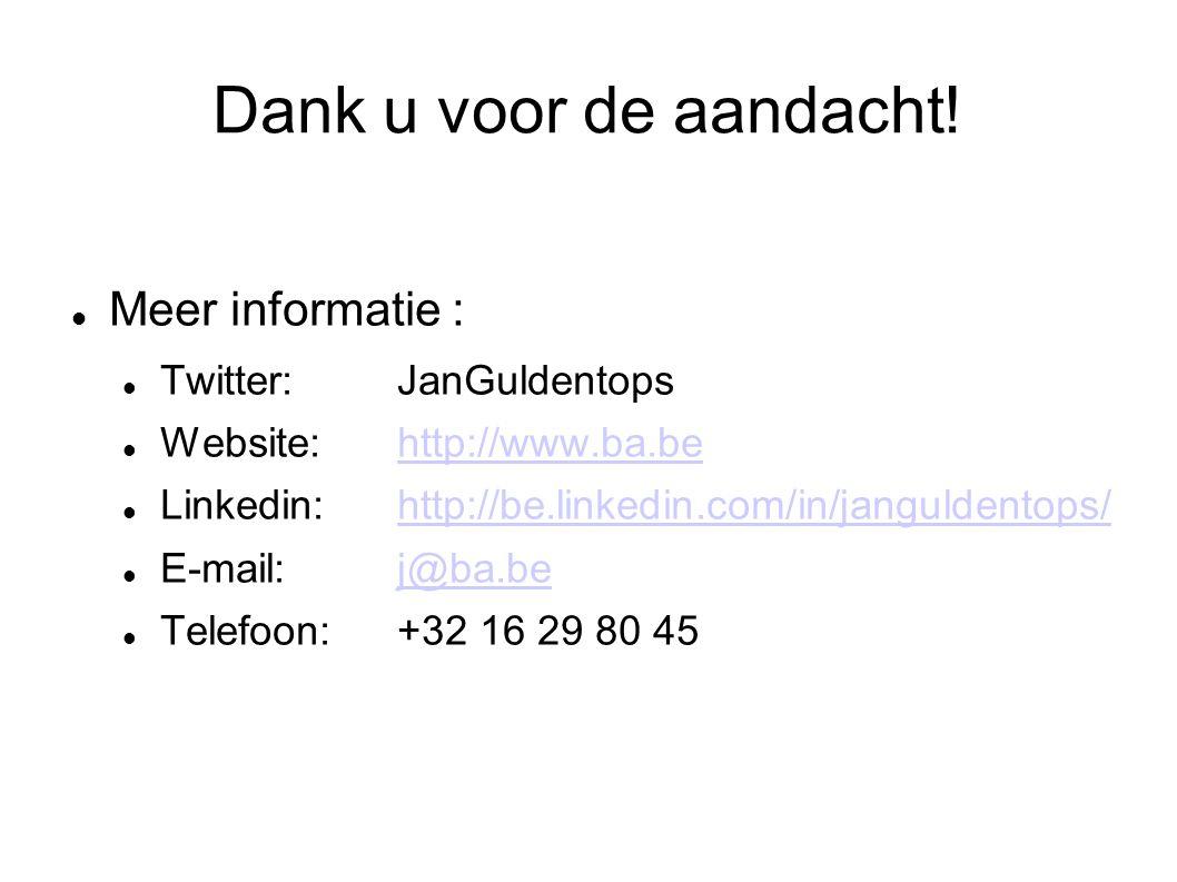 Dank u voor de aandacht! Meer informatie : Twitter: JanGuldentops Website:http://www.ba.behttp://www.ba.be Linkedin: http://be.linkedin.com/in/janguld