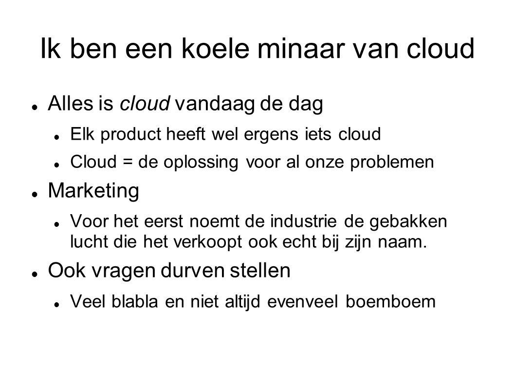Alles is cloud vandaag de dag Elk product heeft wel ergens iets cloud Cloud = de oplossing voor al onze problemen Marketing Voor het eerst noemt de industrie de gebakken lucht die het verkoopt ook echt bij zijn naam.