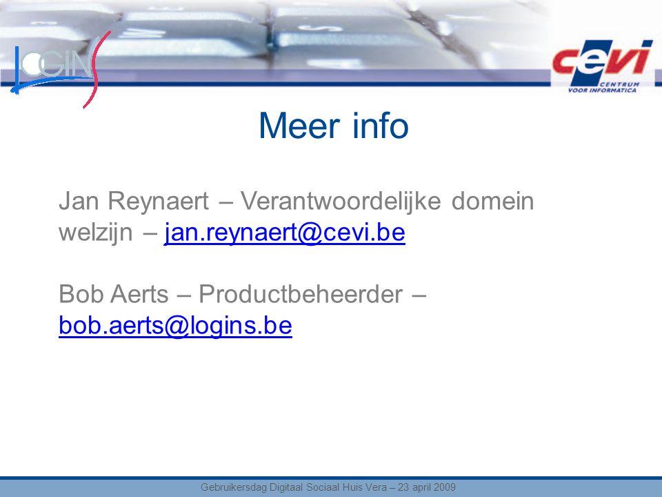 Meer info Jan Reynaert – Verantwoordelijke domein welzijn – jan.reynaert@cevi.bejan.reynaert@cevi.be Bob Aerts – Productbeheerder – bob.aerts@logins.be bob.aerts@logins.be Gebruikersdag Digitaal Sociaal Huis Vera – 23 april 2009