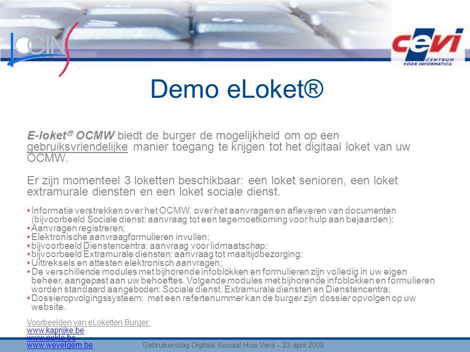 Demo eLoket® E-loket  OCMW biedt de burger de mogelijkheid om op een gebruiksvriendelijke manier toegang te krijgen tot het digitaal loket van uw OCMW.