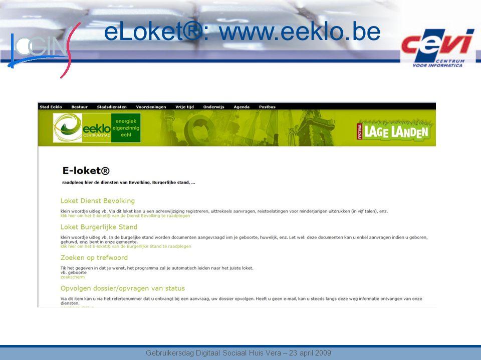eLoket®: www.eeklo.be Gebruikersdag Digitaal Sociaal Huis Vera – 23 april 2009