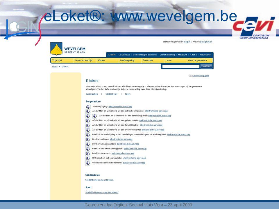 eLoket®: www.wevelgem.be Gebruikersdag Digitaal Sociaal Huis Vera – 23 april 2009