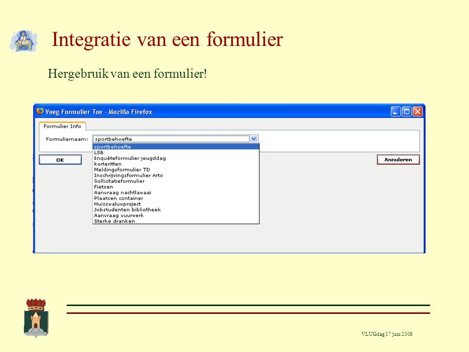 VLUGdag 17 juni 2008 Integratie van een formulier Hergebruik van een formulier!