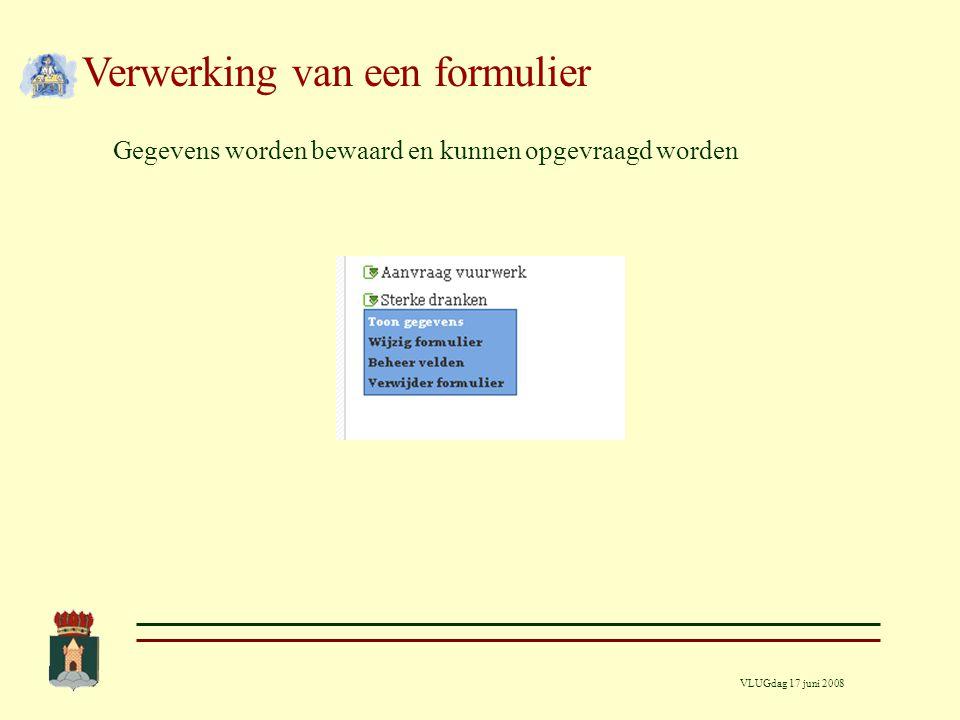 VLUGdag 17 juni 2008 Verwerking van een formulier Gegevens worden bewaard en kunnen opgevraagd worden