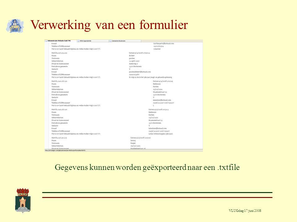 VLUGdag 17 juni 2008 Verwerking van een formulier Gegevens kunnen worden geëxporteerd naar een.txtfile