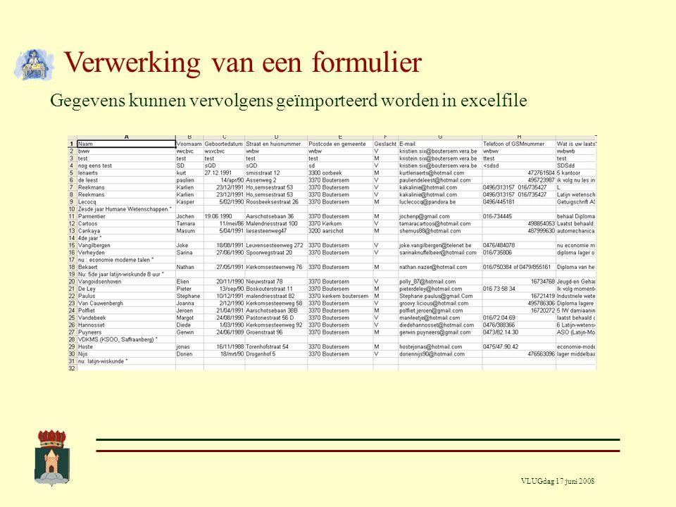 VLUGdag 17 juni 2008 Verwerking van een formulier Gegevens kunnen vervolgens geïmporteerd worden in excelfile