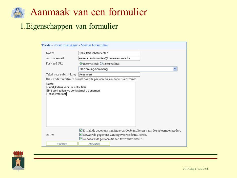 VLUGdag 17 juni 2008 Aanmaak van een formulier 1.Eigenschappen van formulier