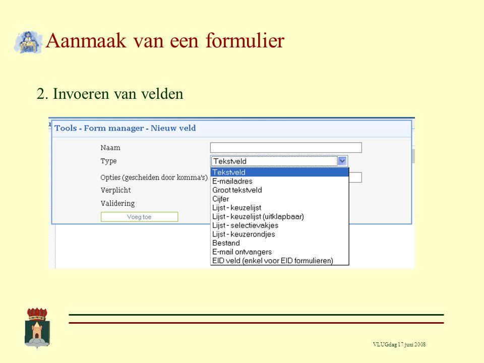 VLUGdag 17 juni 2008 Aanmaak van een formulier 2. Invoeren van velden