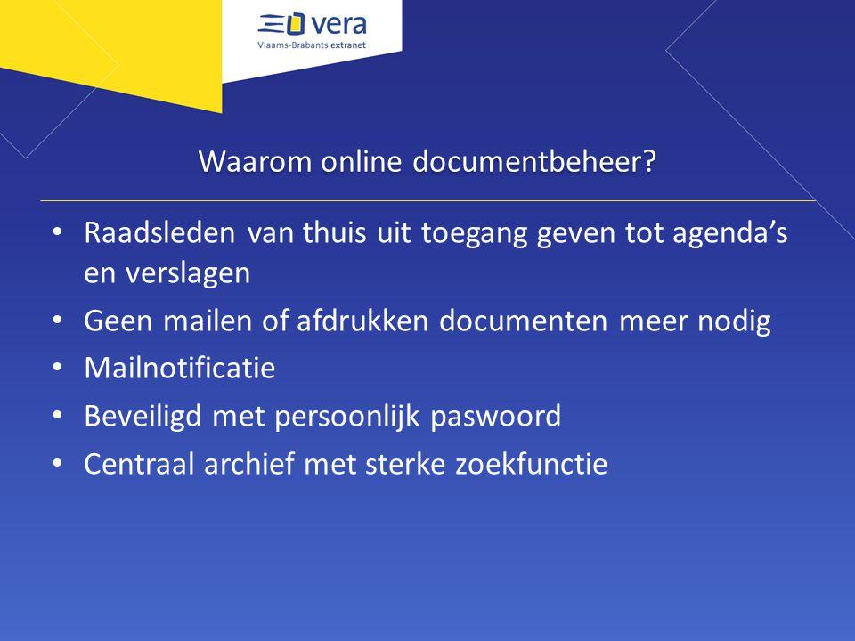 Waarom online documentbeheer? Raadsleden van thuis uit toegang geven tot agenda's en verslagen Geen mailen of afdrukken documenten meer nodig Mailnoti