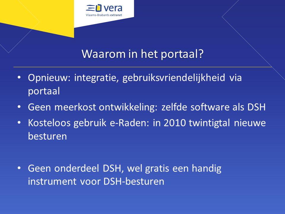 Waarom in het portaal? Opnieuw: integratie, gebruiksvriendelijkheid via portaal Geen meerkost ontwikkeling: zelfde software als DSH Kosteloos gebruik