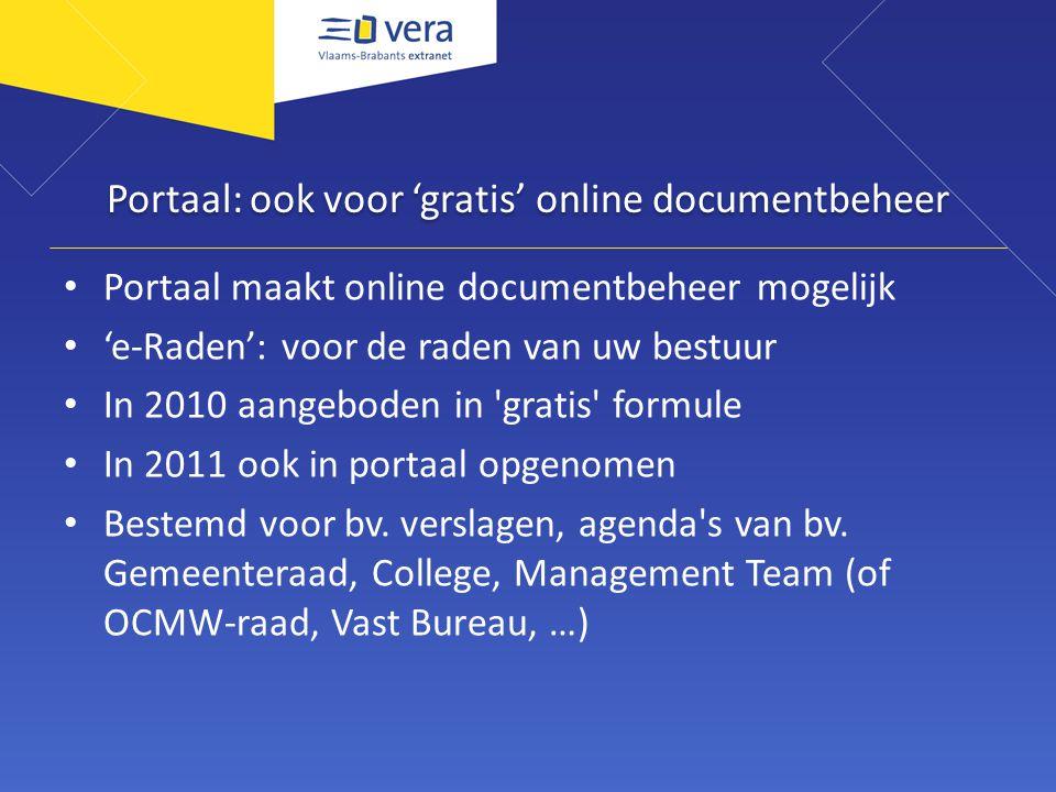 Portaal: ook voor 'gratis' online documentbeheer Portaal maakt online documentbeheer mogelijk 'e-Raden': voor de raden van uw bestuur In 2010 aangeboden in gratis formule In 2011 ook in portaal opgenomen Bestemd voor bv.