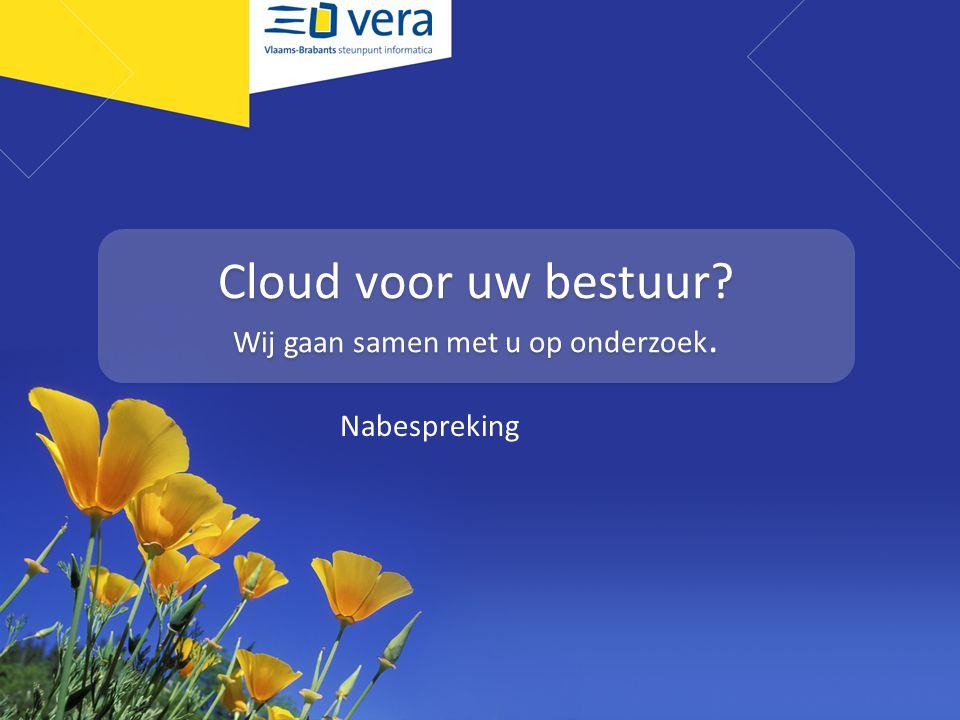 Cloud voor uw bestuur Wij gaan samen met u op onderzoek. Nabespreking