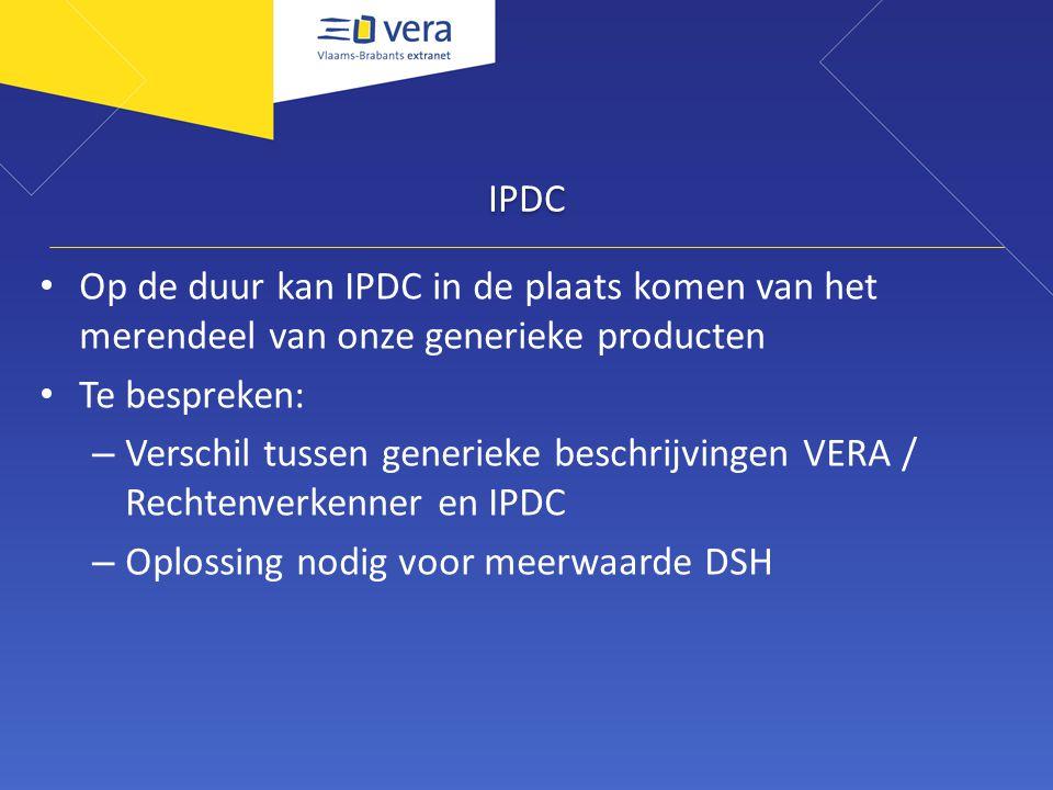 IPDC Op de duur kan IPDC in de plaats komen van het merendeel van onze generieke producten Te bespreken: – Verschil tussen generieke beschrijvingen VERA / Rechtenverkenner en IPDC – Oplossing nodig voor meerwaarde DSH