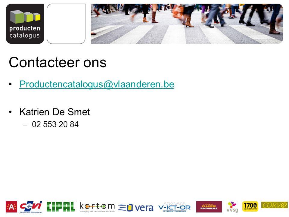 Contacteer ons Productencatalogus@vlaanderen.be Katrien De Smet –02 553 20 84