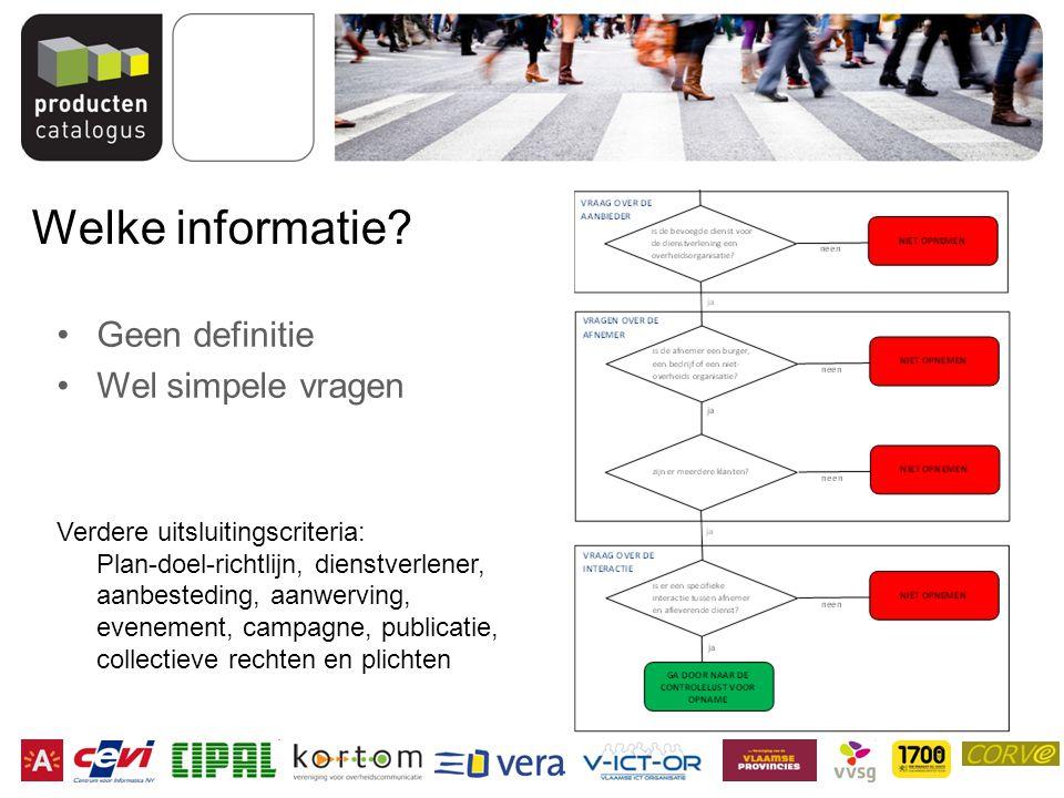 Welke informatie? Geen definitie Wel simpele vragen Verdere uitsluitingscriteria: Plan-doel-richtlijn, dienstverlener, aanbesteding, aanwerving, evene