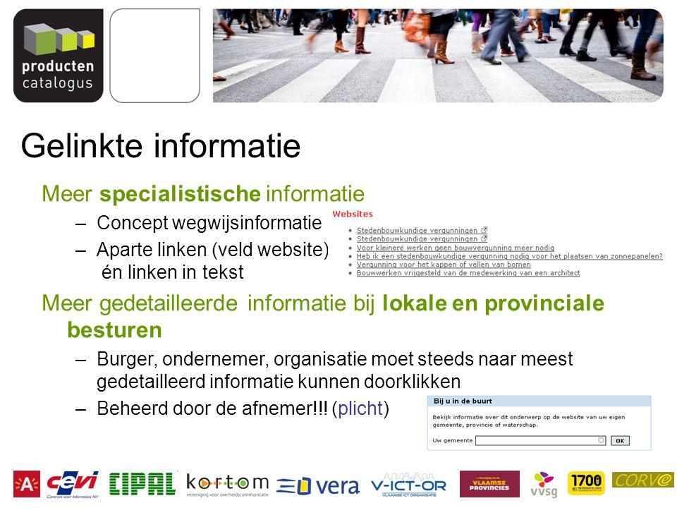 Gelinkte informatie Meer specialistische informatie –Concept wegwijsinformatie –Aparte linken (veld website) én linken in tekst Meer gedetailleerde in