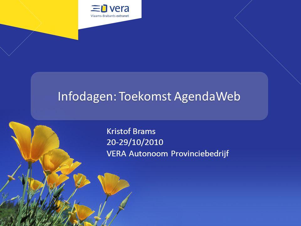 Infodagen: Toekomst AgendaWeb Kristof Brams 20-29/10/2010 VERA Autonoom Provinciebedrijf