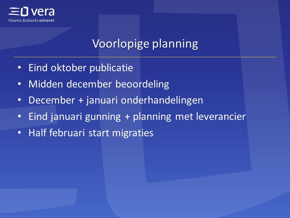 Voorlopige planning Eind oktober publicatie Midden december beoordeling December + januari onderhandelingen Eind januari gunning + planning met leverancier Half februari start migraties