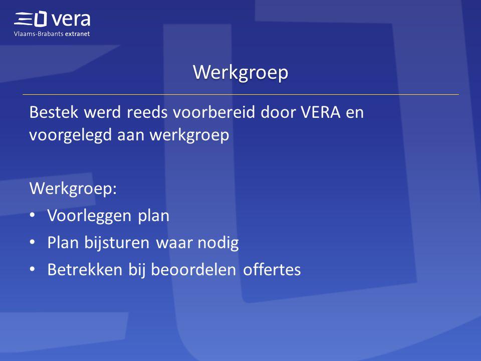 Werkgroep Bestek werd reeds voorbereid door VERA en voorgelegd aan werkgroep Werkgroep: Voorleggen plan Plan bijsturen waar nodig Betrekken bij beoordelen offertes