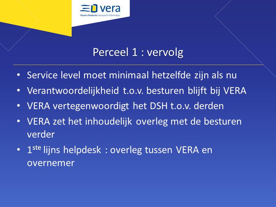 Perceel 1 : vervolg Service level moet minimaal hetzelfde zijn als nu Verantwoordelijkheid t.o.v. besturen blijft bij VERA VERA vertegenwoordigt het D