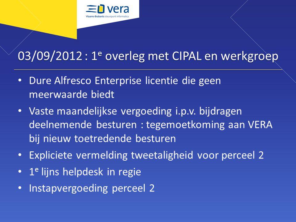 03/09/2012 : 1 e overleg met CIPAL en werkgroep Dure Alfresco Enterprise licentie die geen meerwaarde biedt Vaste maandelijkse vergoeding i.p.v. bijdr