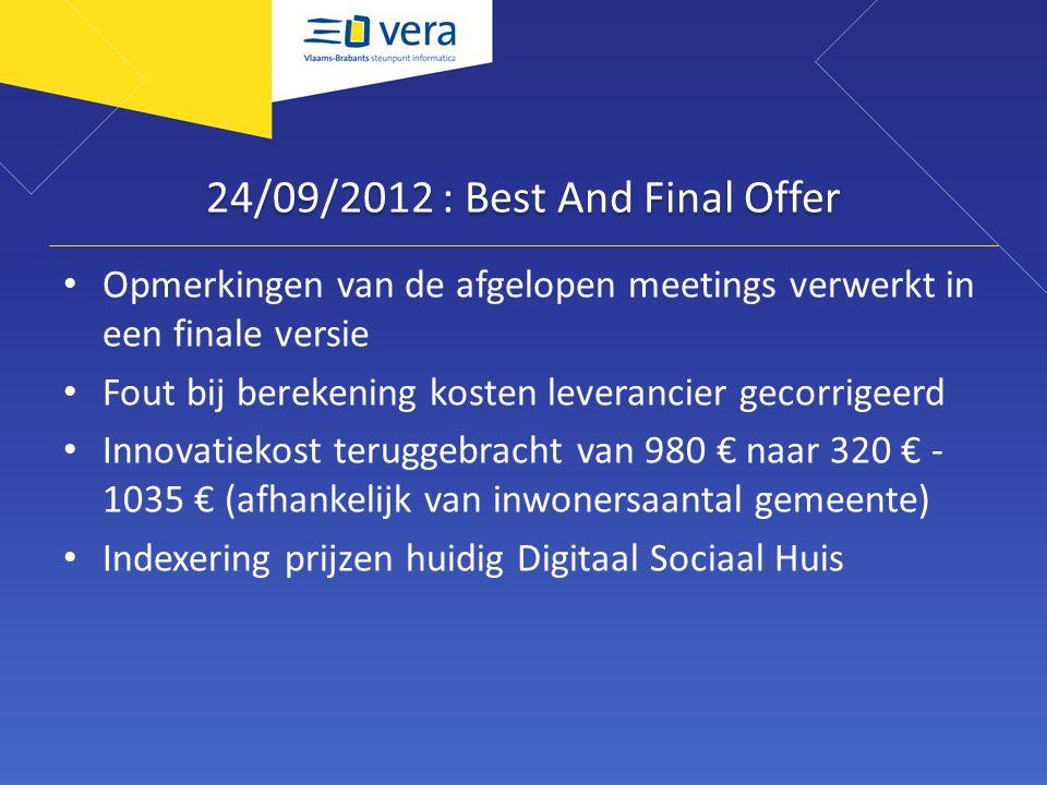 24/09/2012 : Best And Final Offer Opmerkingen van de afgelopen meetings verwerkt in een finale versie Fout bij berekening kosten leverancier gecorrige