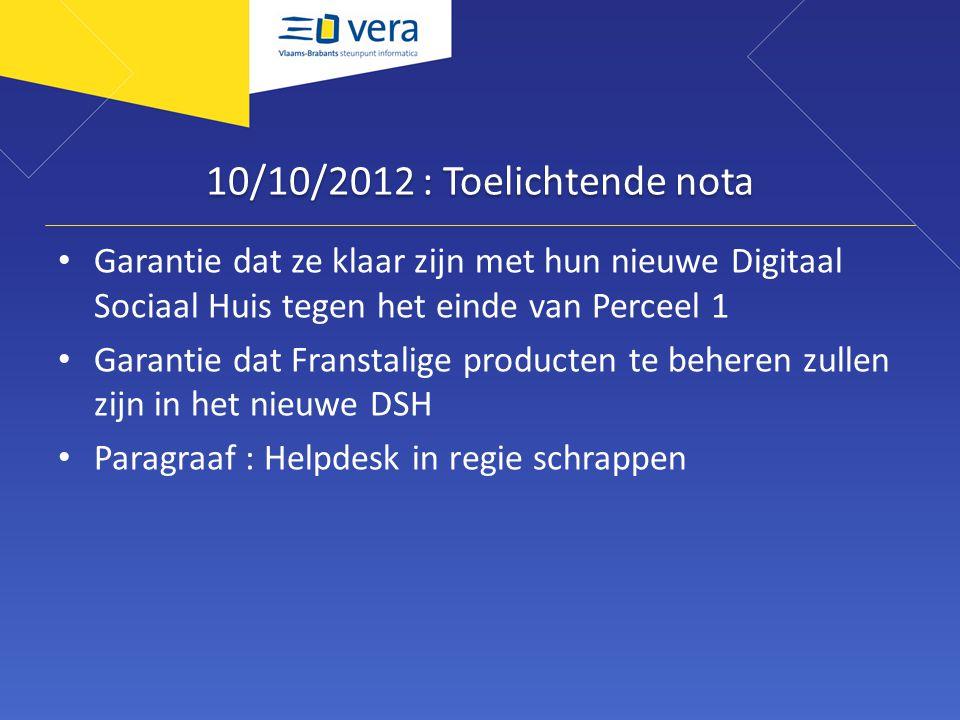 10/10/2012 : Toelichtende nota Garantie dat ze klaar zijn met hun nieuwe Digitaal Sociaal Huis tegen het einde van Perceel 1 Garantie dat Franstalige producten te beheren zullen zijn in het nieuwe DSH Paragraaf : Helpdesk in regie schrappen