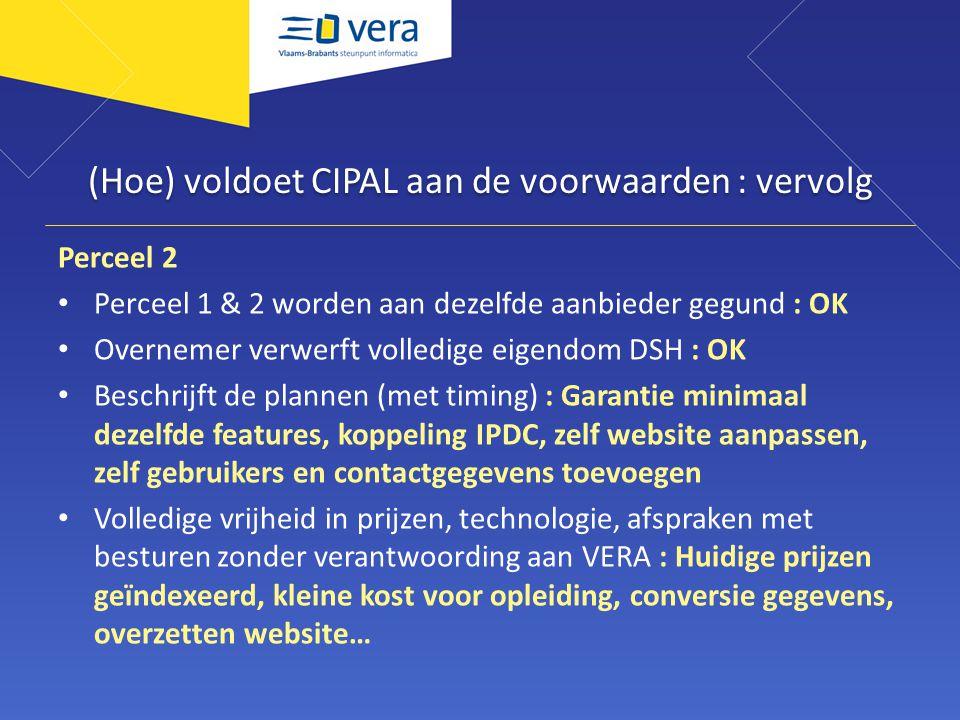 (Hoe) voldoet CIPAL aan de voorwaarden : vervolg Perceel 2 Perceel 1 & 2 worden aan dezelfde aanbieder gegund : OK Overnemer verwerft volledige eigend