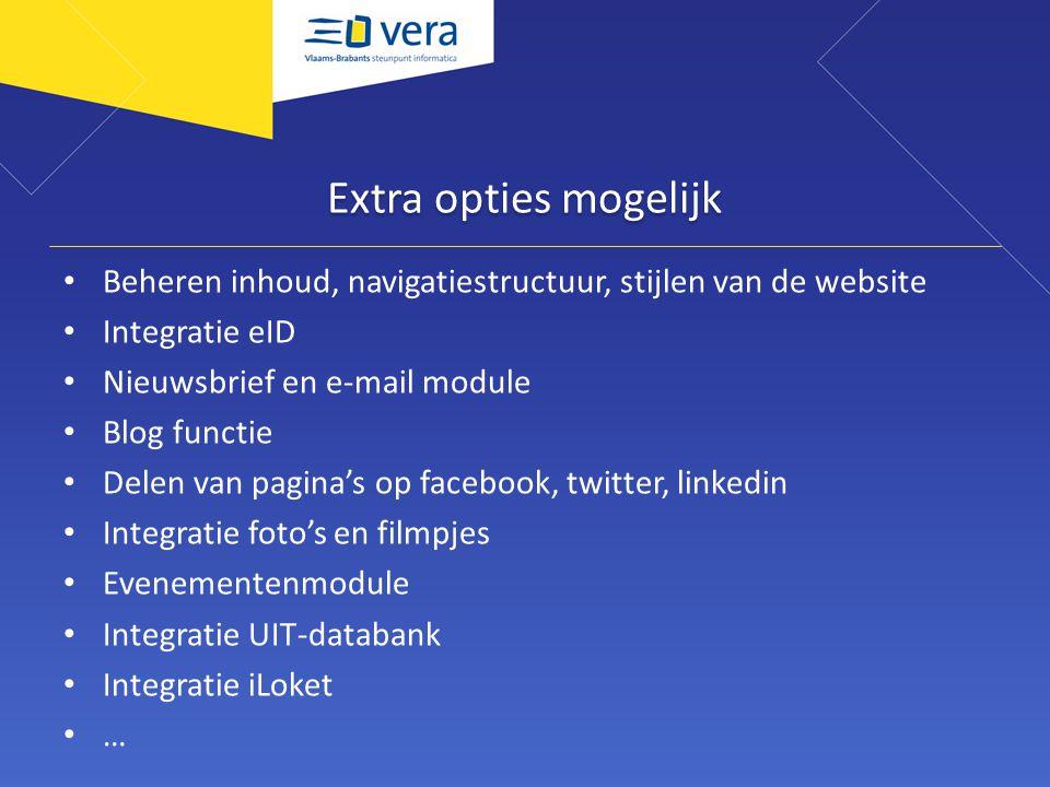 Extra opties mogelijk Beheren inhoud, navigatiestructuur, stijlen van de website Integratie eID Nieuwsbrief en e-mail module Blog functie Delen van pa