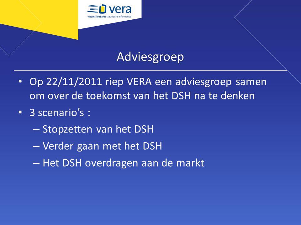 Adviesgroep Op 22/11/2011 riep VERA een adviesgroep samen om over de toekomst van het DSH na te denken 3 scenario's : – Stopzetten van het DSH – Verder gaan met het DSH – Het DSH overdragen aan de markt