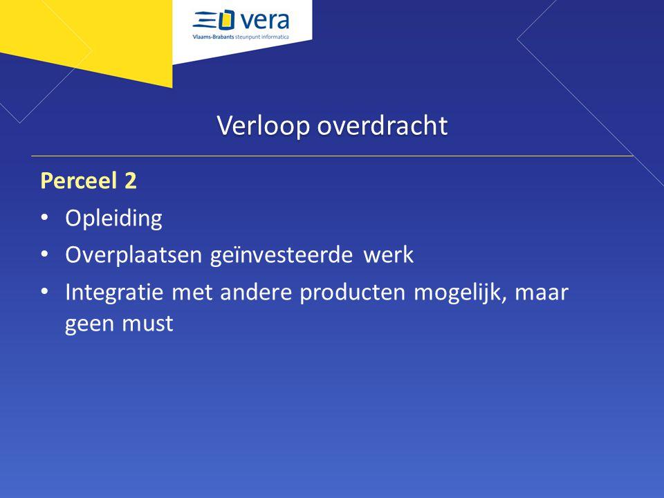 Verloop overdracht Perceel 2 Opleiding Overplaatsen geïnvesteerde werk Integratie met andere producten mogelijk, maar geen must