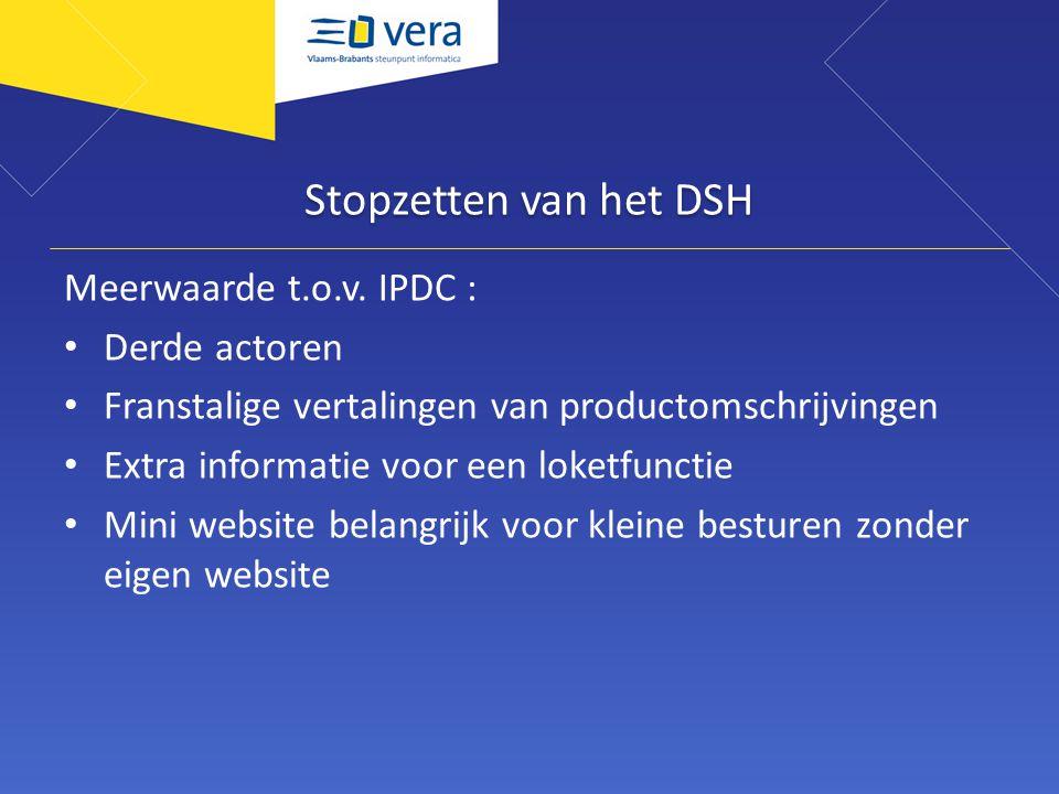 Stopzetten van het DSH Meerwaarde t.o.v. IPDC : Derde actoren Franstalige vertalingen van productomschrijvingen Extra informatie voor een loketfunctie