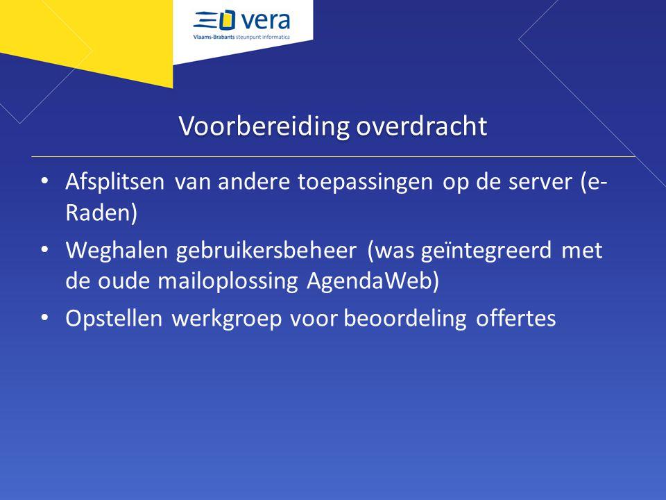 Voorbereiding overdracht Afsplitsen van andere toepassingen op de server (e- Raden) Weghalen gebruikersbeheer (was geïntegreerd met de oude mailoploss