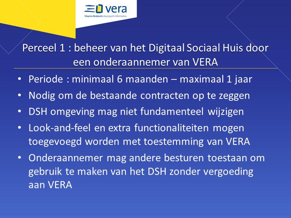 Perceel 1 : beheer van het Digitaal Sociaal Huis door een onderaannemer van VERA Periode : minimaal 6 maanden – maximaal 1 jaar Nodig om de bestaande