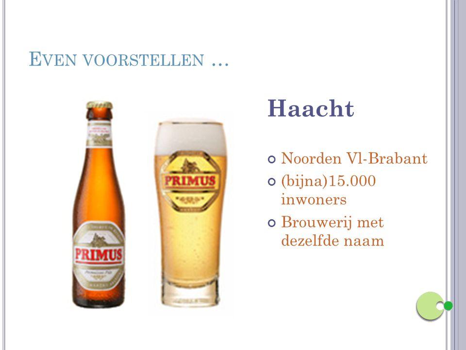 E VEN VOORSTELLEN … Haacht Noorden Vl-Brabant (bijna)15.000 inwoners Brouwerij met dezelfde naam