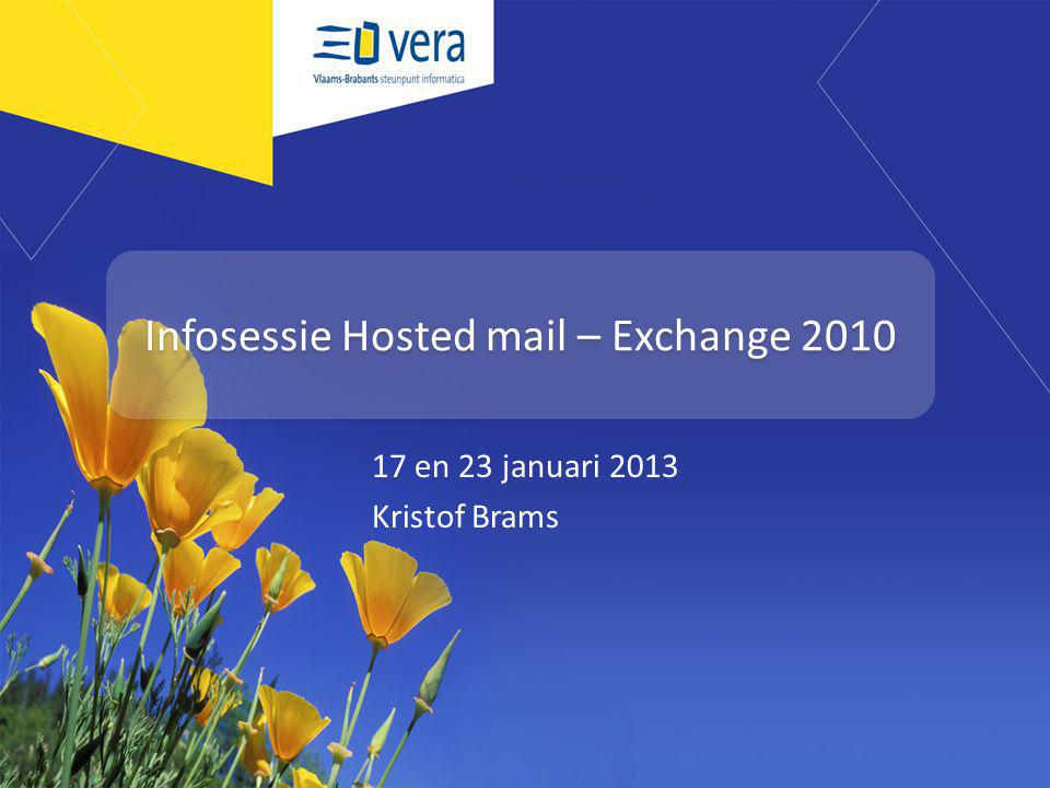 Infosessie Hosted mail – Exchange 2010 17 en 23 januari 2013 Kristof Brams