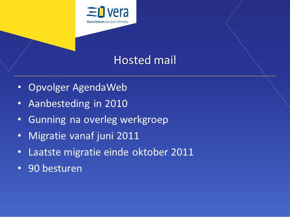 Hosted mail Opvolger AgendaWeb Aanbesteding in 2010 Gunning na overleg werkgroep Migratie vanaf juni 2011 Laatste migratie einde oktober 2011 90 besturen