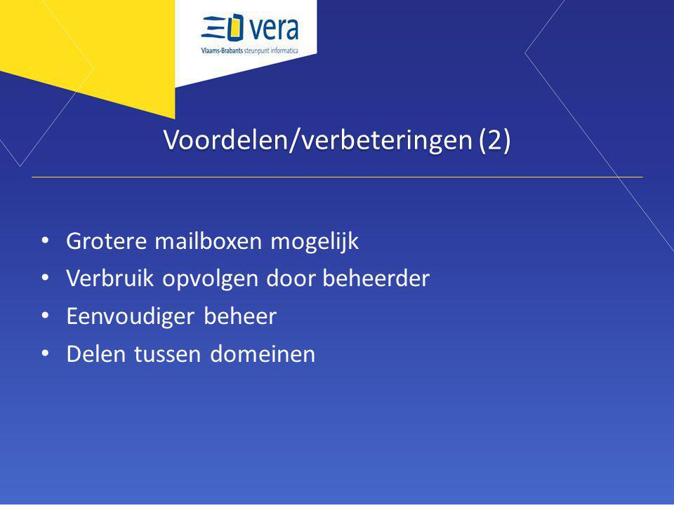 Voordelen/verbeteringen (2) Grotere mailboxen mogelijk Verbruik opvolgen door beheerder Eenvoudiger beheer Delen tussen domeinen