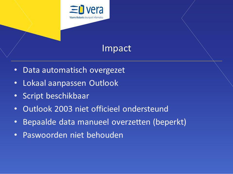 Impact Data automatisch overgezet Lokaal aanpassen Outlook Script beschikbaar Outlook 2003 niet officieel ondersteund Bepaalde data manueel overzetten (beperkt) Paswoorden niet behouden