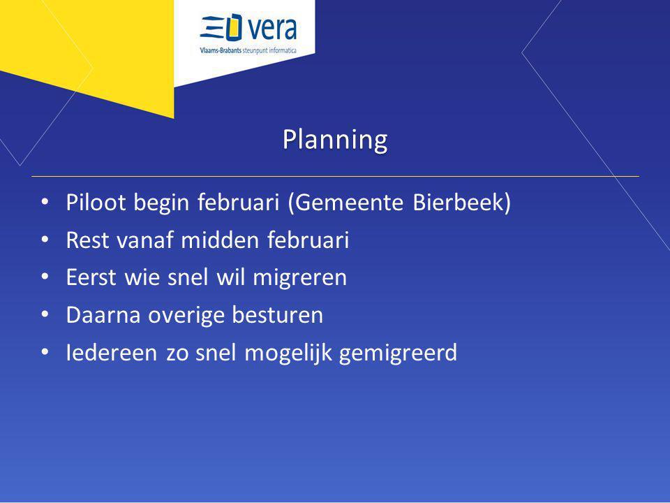 Planning Piloot begin februari (Gemeente Bierbeek) Rest vanaf midden februari Eerst wie snel wil migreren Daarna overige besturen Iedereen zo snel mogelijk gemigreerd
